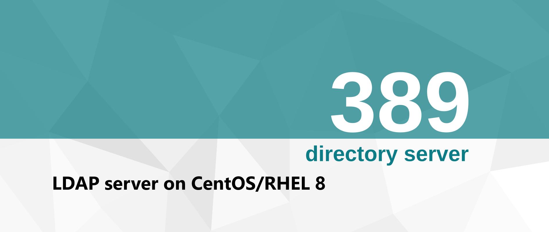 How to install 389 Directory Server to serve as LDAP Server for your CentOS 8 / RHEL 8 Machine?