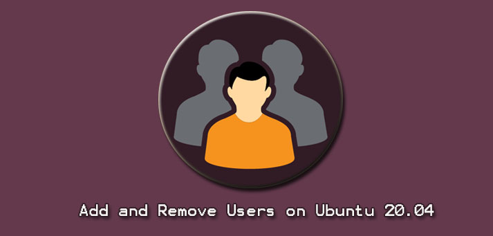 Add and Remove Users on Ubuntu 20.04 - How to perform this task ?