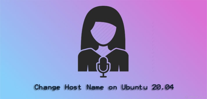 Change Host Name on Ubuntu 20.04 - How to perform this task ?
