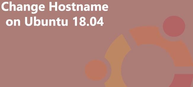 Change Hostname on Ubuntu 18.04 - How to do it ?