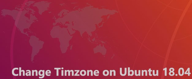 Change Timezone on Ubuntu 18.04 - Step by Step Proces ?