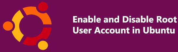 Enable and Disable Root User Account on Ubuntu 20.04 - Do it Now ?