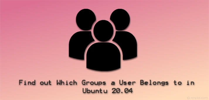 Find out Which Groups a User Belongs to in Ubuntu 20.04 - How to do it ?