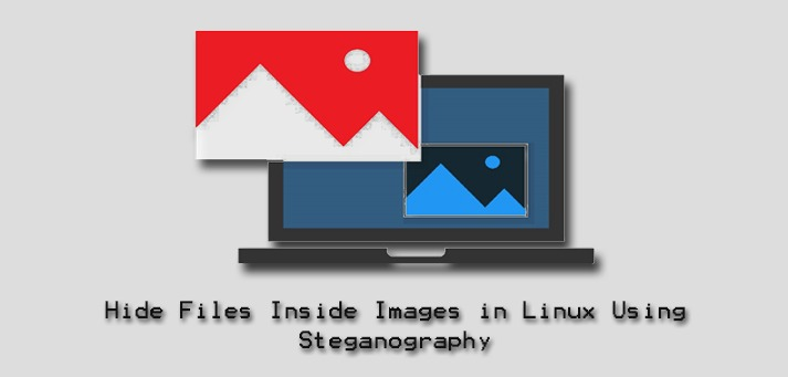 Hide Files Inside Images in Ubuntu Using Steganography - Steps to do it ?