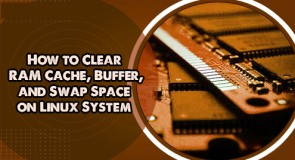 Clear RAM Cache, Buffer, and Swap Space on Linux System - How to do it ?