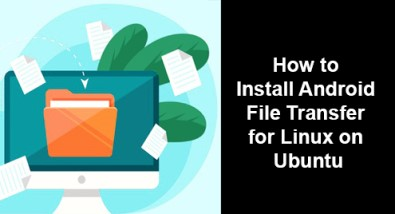 Install Android File Transfer for Linux on Ubuntu 20.04 LTS - Step by Step Process ?