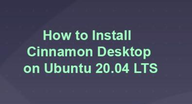 Install Cinnamon Desktop on Ubuntu 20.04 LTS - Step by Step Process ?