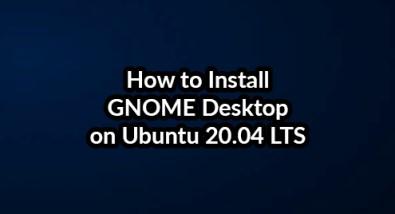 Install GNOME Desktop on Ubuntu 20.04 LTS - Step by Step Process ?