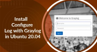 Install and Configure Log with Graylog in Ubuntu 20.04 - Step by Step Process ?