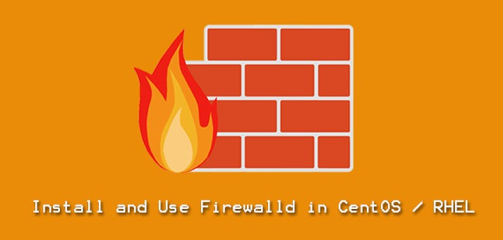 Install and Use Firewalld in CentOS / RHEL - Step by step process to implement it ?
