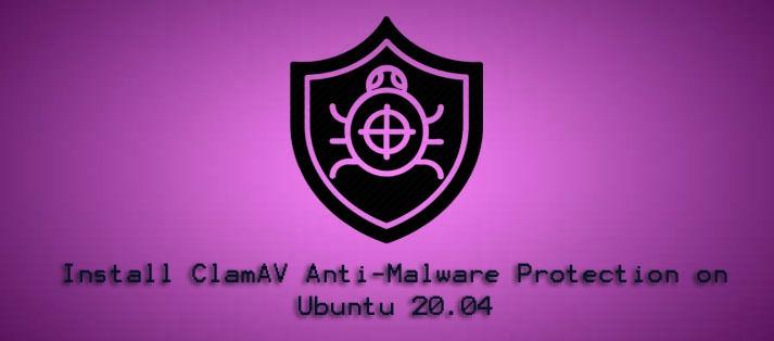 Install ClamAV Anti-Malware Protection on Ubuntu 20.04 - How to do this ?