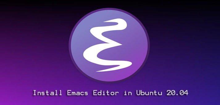 Install Emacs Editor in Ubuntu 20.04 - How to perform it ?