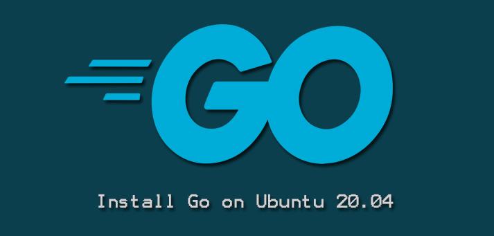 Install Go on Ubuntu 20.04 - Step by step process to do it ?