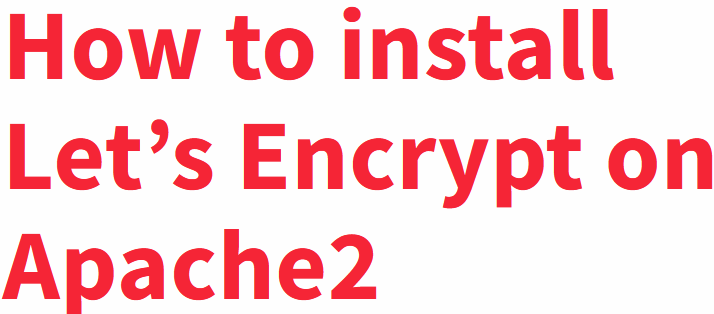 Use Let's Encrypt To Secure Apache2 On Ubuntu - How to do it ?