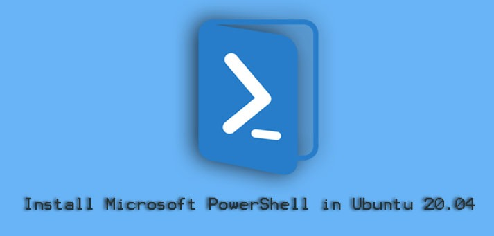 Install Microsoft PowerShell in Ubuntu 20.04 - How to perform this task ?