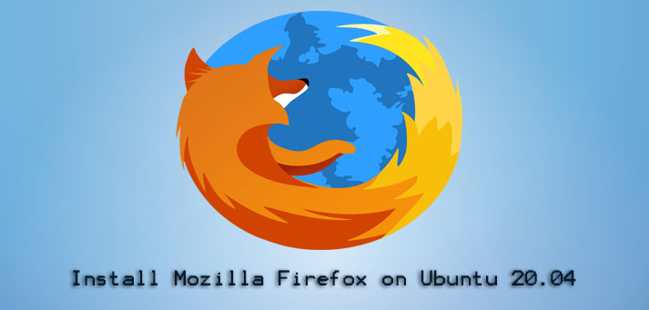 Install Mozilla Firefox on Ubuntu 20.04 - How to do it ?