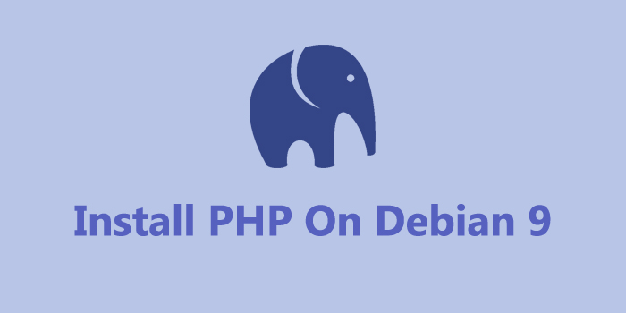 Install PHP (7.3, 7.2) on Debian 9 Stretch - Step by Step Process ?