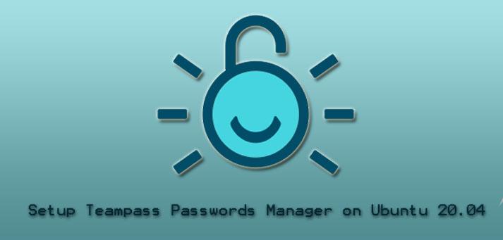 Setup Teampass Passwords Manager on Ubuntu 20.04 - Do it Now ?