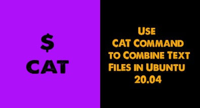 Use CAT Command to Combine Text Files in Ubuntu 20.04 - Do it now ?
